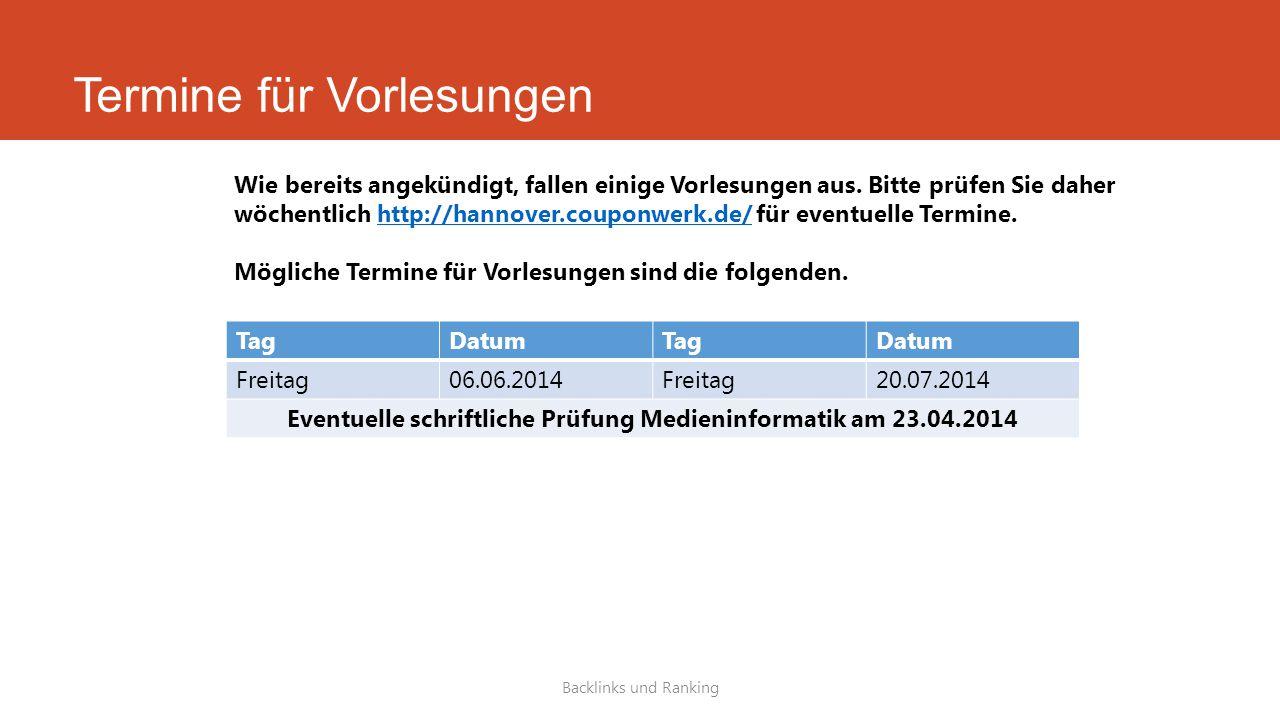 Termine für Vorlesungen Backlinks und Ranking Wie bereits angekündigt, fallen einige Vorlesungen aus. Bitte prüfen Sie daher wöchentlich http://hannov