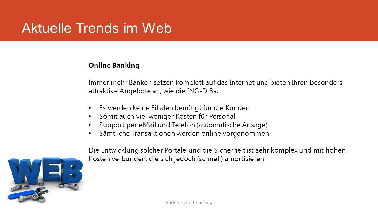 Aktuelle Trends im Web Backlinks und Ranking Online Banking Immer mehr Banken setzen komplett auf das Internet und bieten Ihren besonders attraktive A