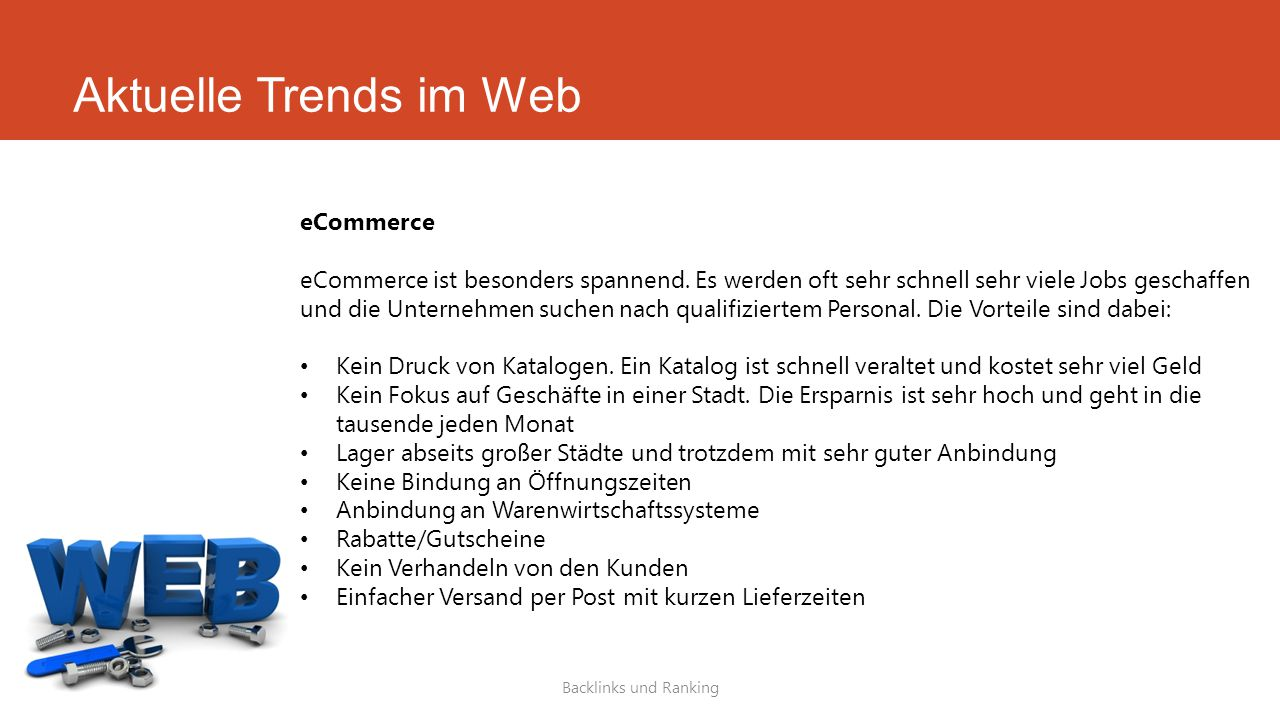 Aktuelle Trends im Web Backlinks und Ranking eCommerce eCommerce ist besonders spannend. Es werden oft sehr schnell sehr viele Jobs geschaffen und die