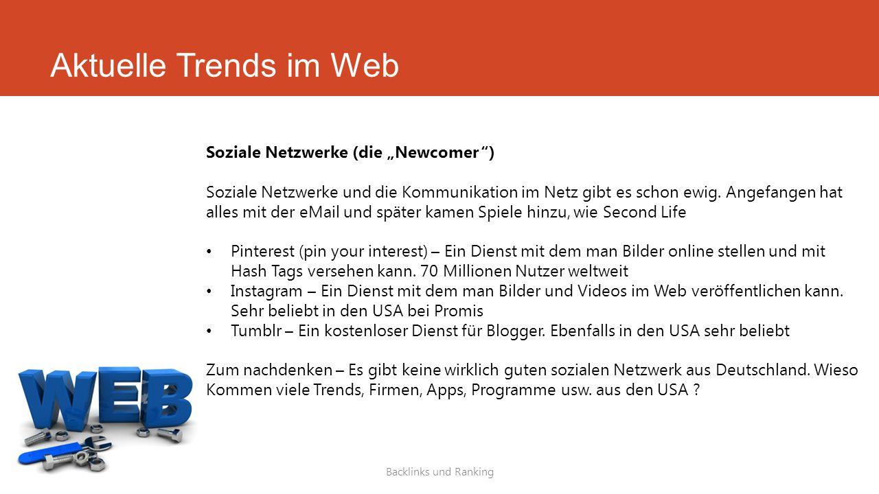 """Aktuelle Trends im Web Backlinks und Ranking Soziale Netzwerke (die """"Newcomer"""") Soziale Netzwerke und die Kommunikation im Netz gibt es schon ewig. An"""