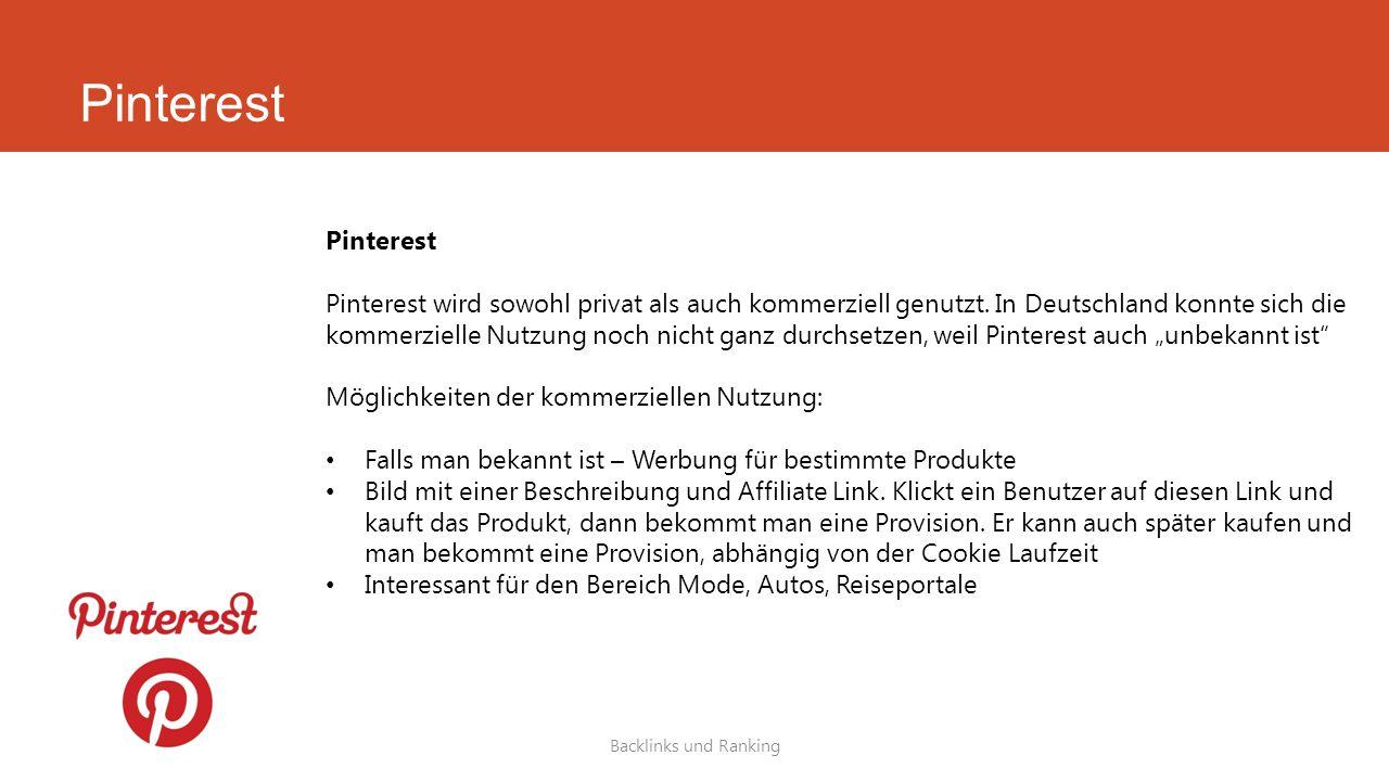 Pinterest Backlinks und Ranking Pinterest Pinterest wird sowohl privat als auch kommerziell genutzt. In Deutschland konnte sich die kommerzielle Nutzu