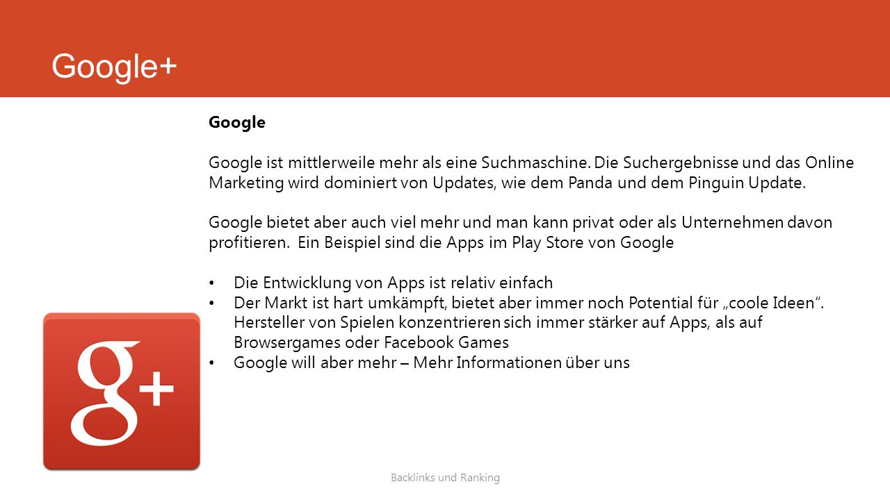 Google+ Backlinks und Ranking Google Google ist mittlerweile mehr als eine Suchmaschine. Die Suchergebnisse und das Online Marketing wird dominiert vo