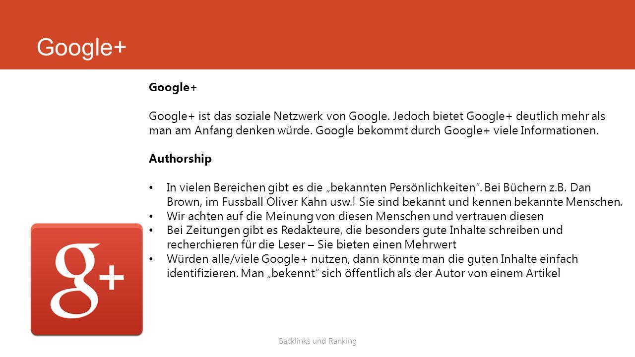 Google+ Backlinks und Ranking Google+ Google+ ist das soziale Netzwerk von Google. Jedoch bietet Google+ deutlich mehr als man am Anfang denken würde.