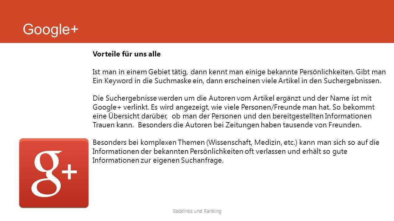 Google+ Backlinks und Ranking Vorteile für uns alle Ist man in einem Gebiet tätig, dann kennt man einige bekannte Persönlichkeiten. Gibt man Ein Keywo