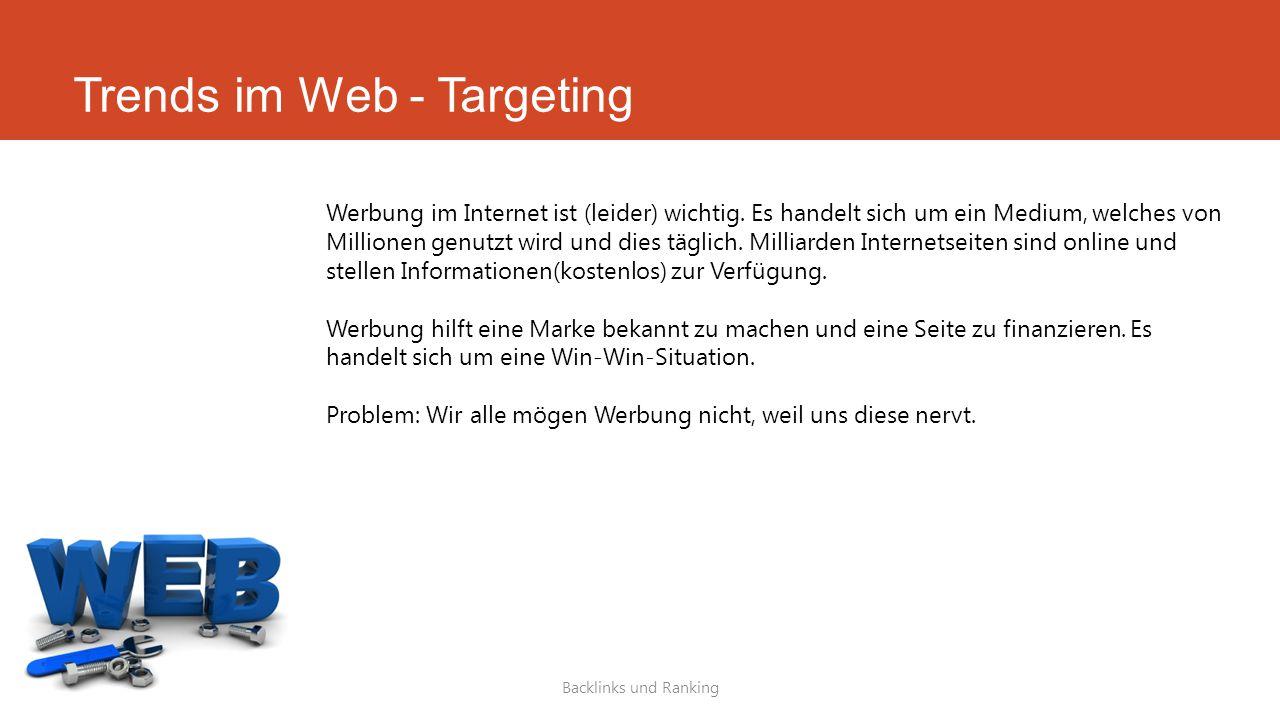 Trends im Web - Targeting Backlinks und Ranking Werbung im Internet ist (leider) wichtig. Es handelt sich um ein Medium, welches von Millionen genutzt