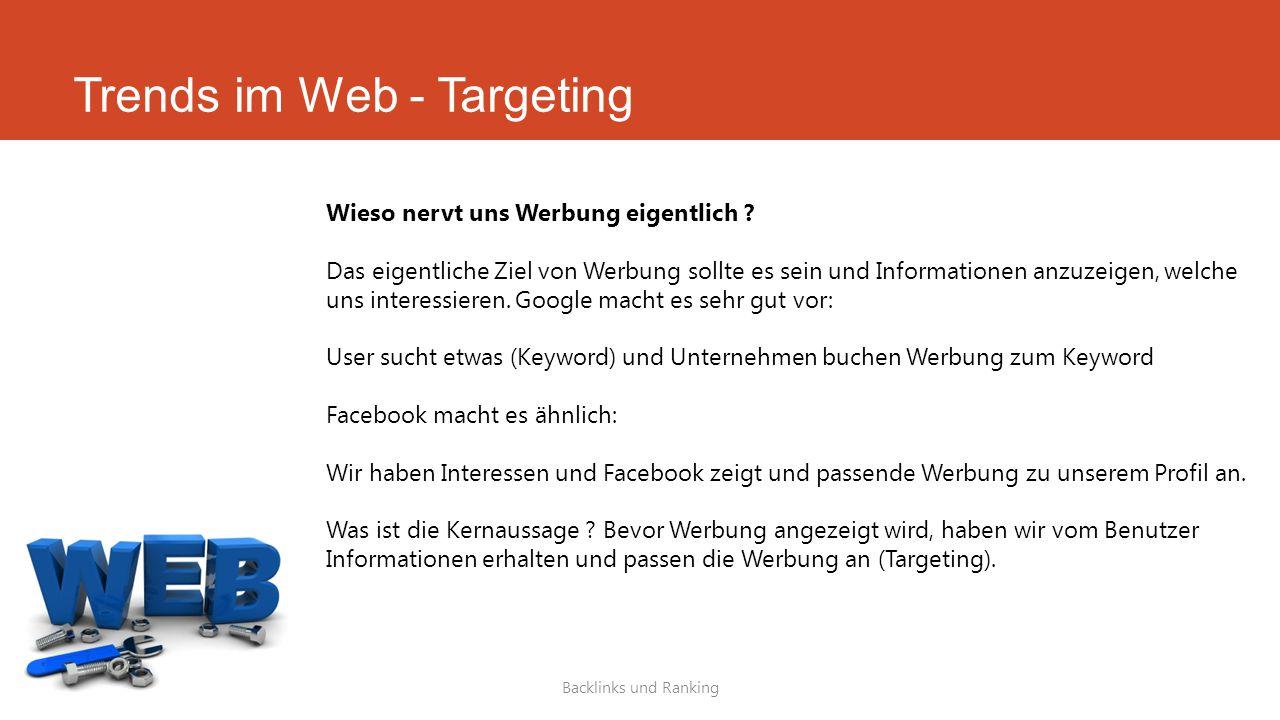 Trends im Web - Targeting Backlinks und Ranking Wieso nervt uns Werbung eigentlich ? Das eigentliche Ziel von Werbung sollte es sein und Informationen