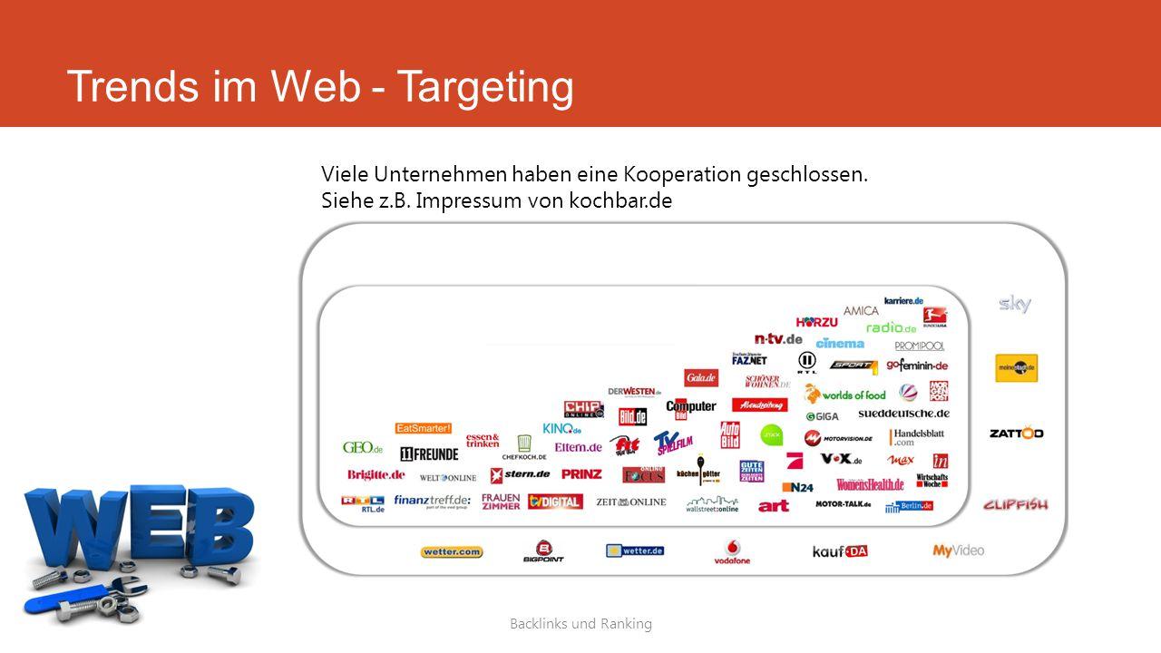 Trends im Web - Targeting Backlinks und Ranking Viele Unternehmen haben eine Kooperation geschlossen. Siehe z.B. Impressum von kochbar.de