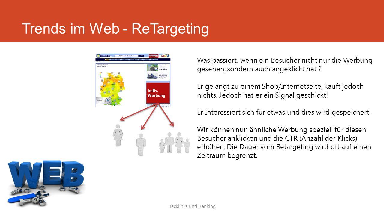Trends im Web - ReTargeting Backlinks und Ranking Was passiert, wenn ein Besucher nicht nur die Werbung gesehen, sondern auch angeklickt hat ? Er gela