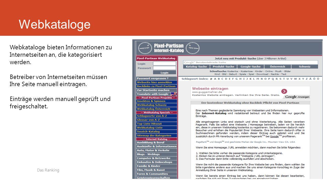Webkataloge Webkataloge bieten Informationen zu Internetseiten an, die kategorisiert werden. Betreiber von Internetseiten müssen Ihre Seite manuell ei