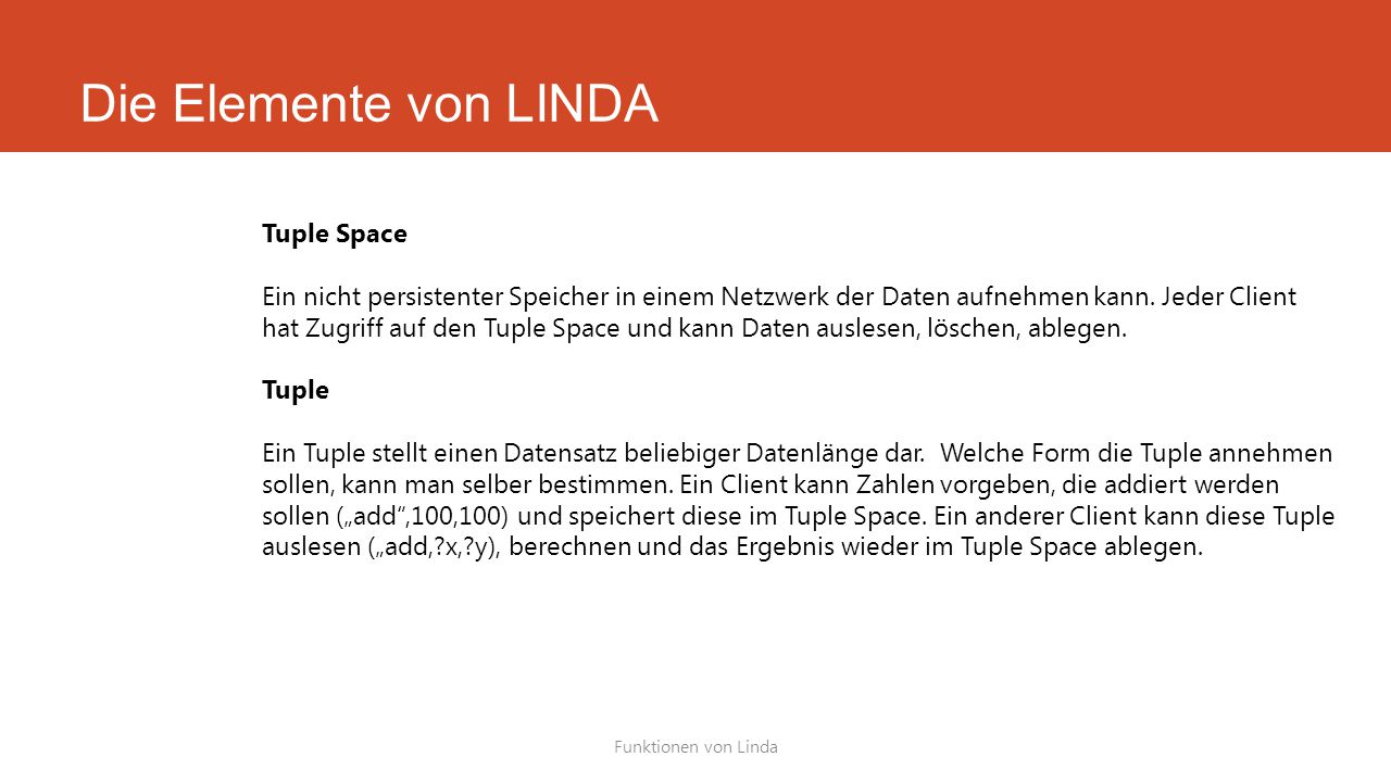 Die Elemente von LINDA Funktionen von Linda Tuple Space Ein nicht persistenter Speicher in einem Netzwerk der Daten aufnehmen kann. Jeder Client hat Z