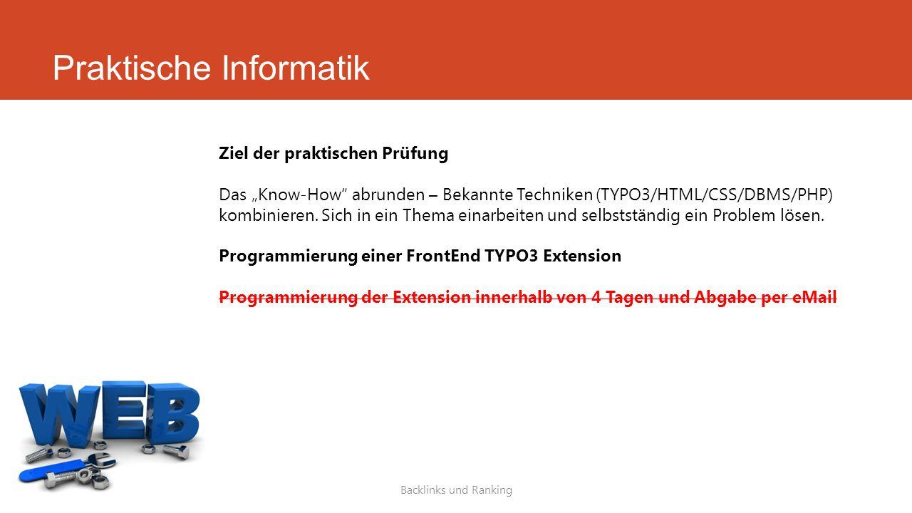 """Praktische Informatik Backlinks und Ranking Ziel der praktischen Prüfung Das """"Know-How"""" abrunden – Bekannte Techniken (TYPO3/HTML/CSS/DBMS/PHP) kombin"""
