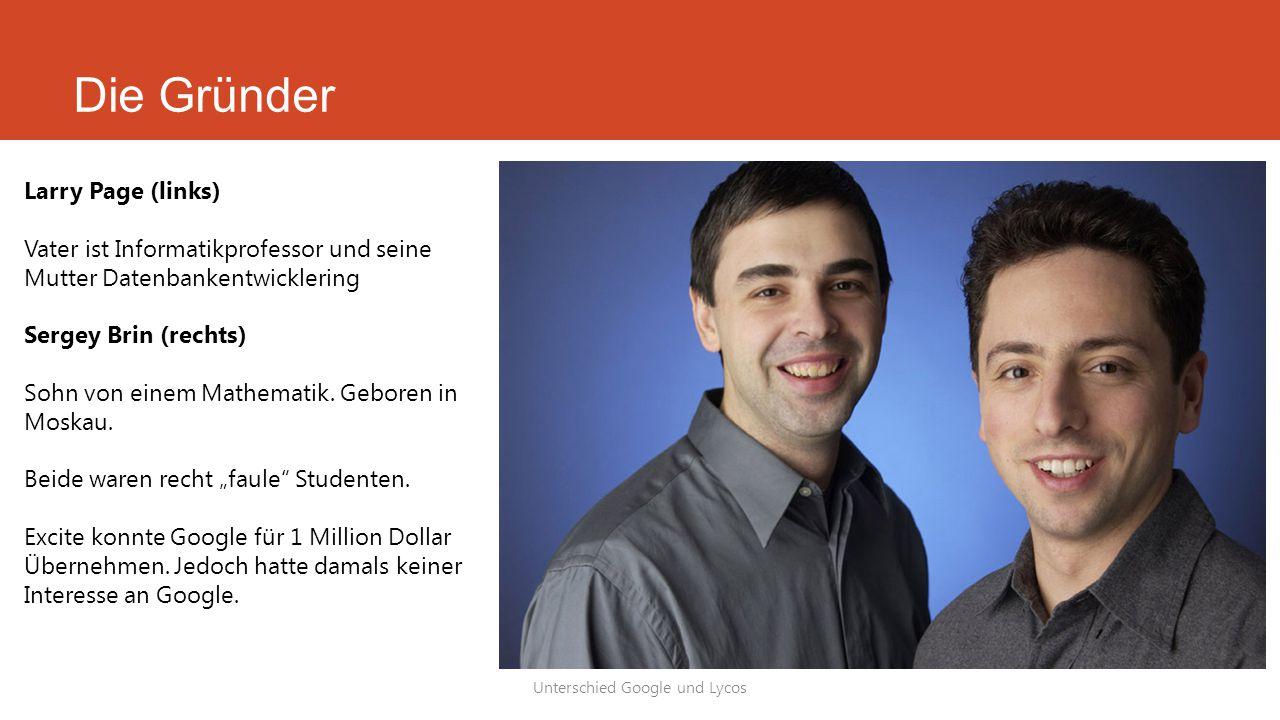 Larry Page (links) Vater ist Informatikprofessor und seine Mutter Datenbankentwicklering Sergey Brin (rechts) Sohn von einem Mathematik. Geboren in Mo