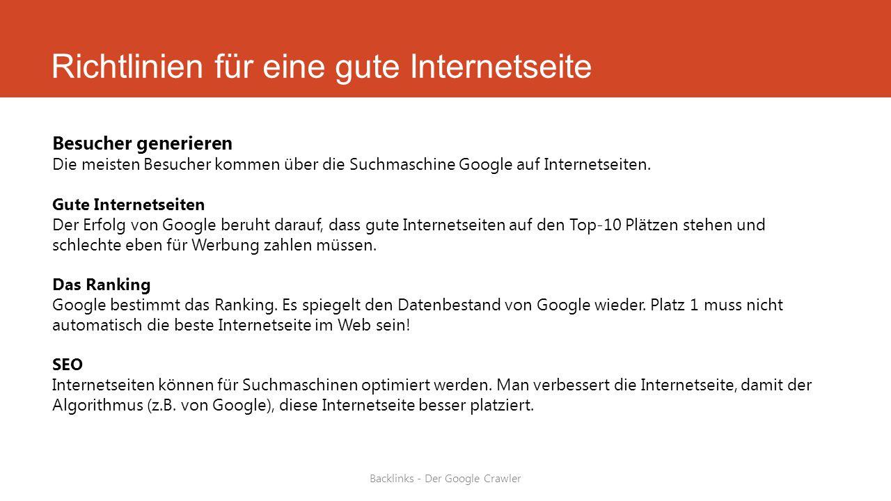 Richtlinien für eine gute Internetseite Besucher generieren Die meisten Besucher kommen über die Suchmaschine Google auf Internetseiten. Gute Internet