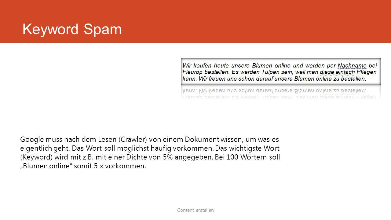 Keyword Spam Content erstellen Google muss nach dem Lesen (Crawler) von einem Dokument wissen, um was es eigentlich geht. Das Wort soll möglichst häuf
