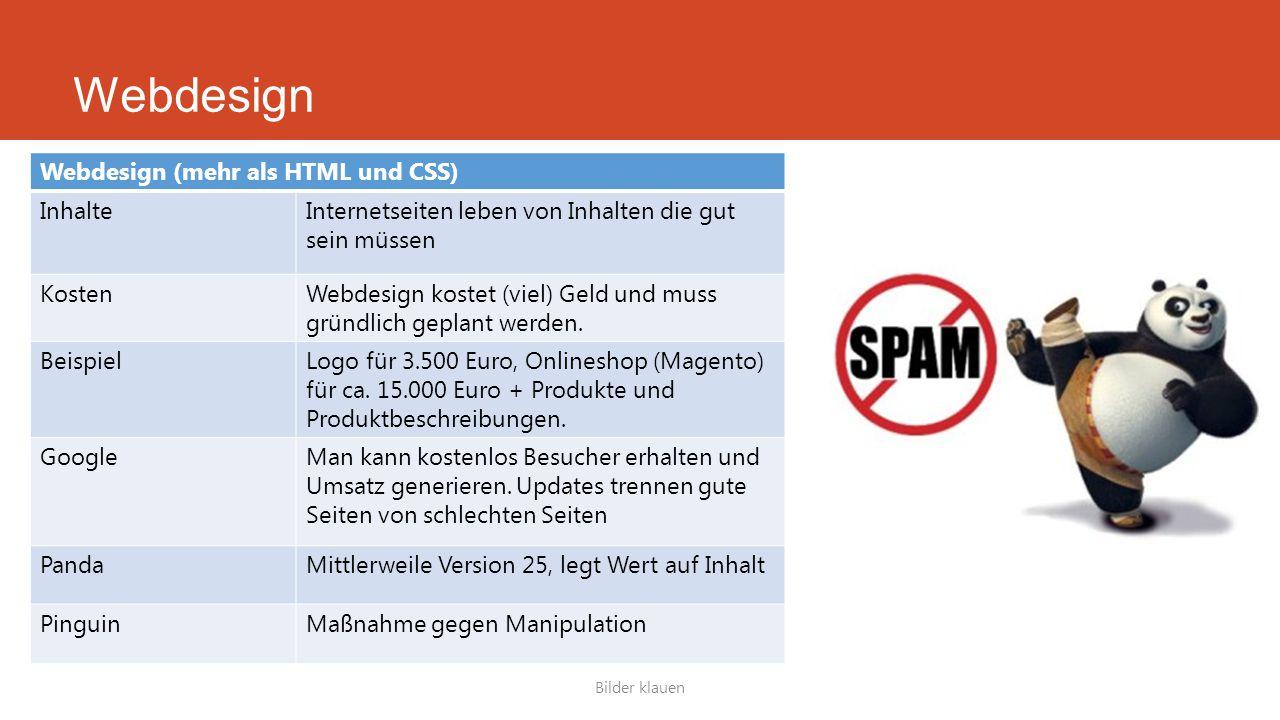 Webdesign Bilder klauen Webdesign (mehr als HTML und CSS) InhalteInternetseiten leben von Inhalten die gut sein müssen KostenWebdesign kostet (viel) G