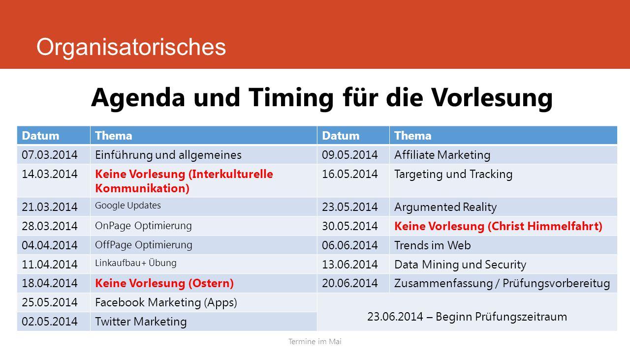 Organisatorisches Agenda und Timing für die Vorlesung Termine im Mai DatumThemaDatumThema 07.03.2014Einführung und allgemeines09.05.2014Affiliate Mark
