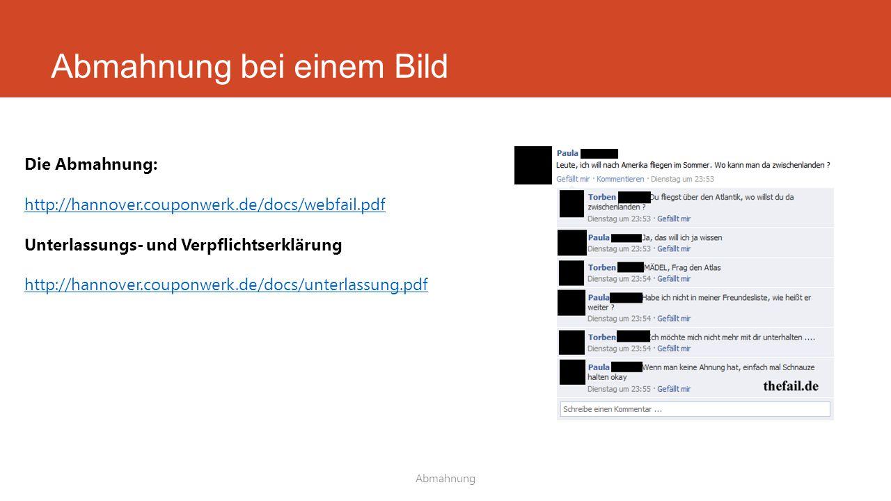 Abmahnung bei einem Bild Abmahnung Die Abmahnung: http://hannover.couponwerk.de/docs/webfail.pdf Unterlassungs- und Verpflichtserklärung http://hannov