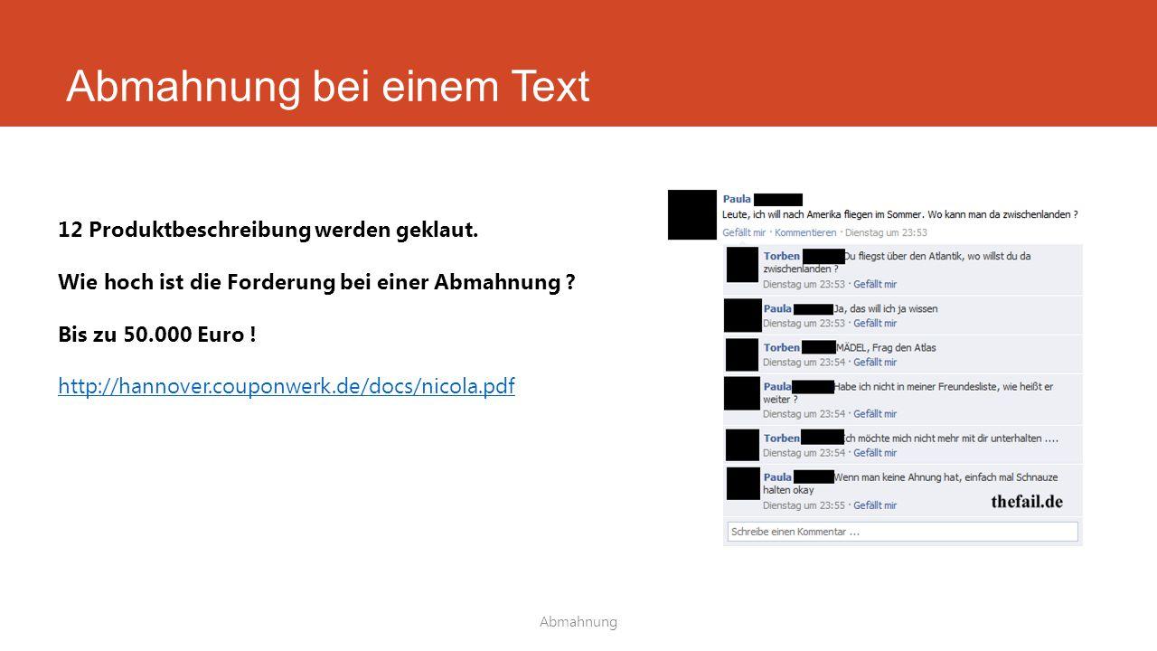 Abmahnung bei einem Text Abmahnung 12 Produktbeschreibung werden geklaut. Wie hoch ist die Forderung bei einer Abmahnung ? Bis zu 50.000 Euro ! http:/
