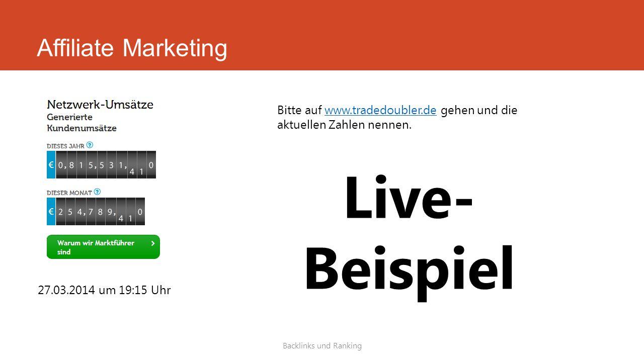 Affiliate Marketing Backlinks und Ranking 27.03.2014 um 19:15 Uhr Bitte auf www.tradedoubler.de gehen und die aktuellen Zahlen nennen.www.tradedoubler
