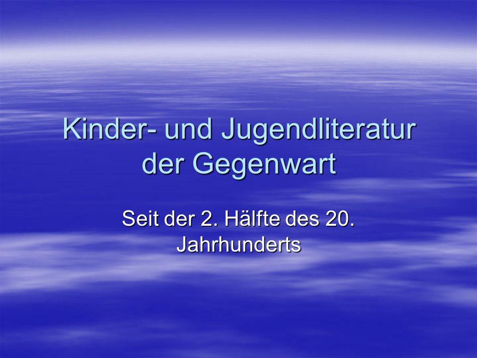 Kinder- und Jugendliteratur der Gegenwart Seit der 2. Hälfte des 20. Jahrhunderts
