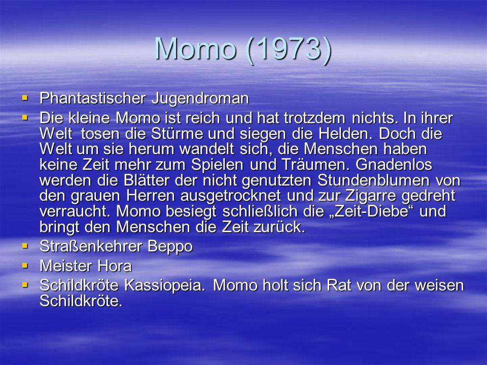 Momo (1973)  Phantastischer Jugendroman  Die kleine Momo ist reich und hat trotzdem nichts. In ihrer Welt tosen die Stürme und siegen die Helden. Do