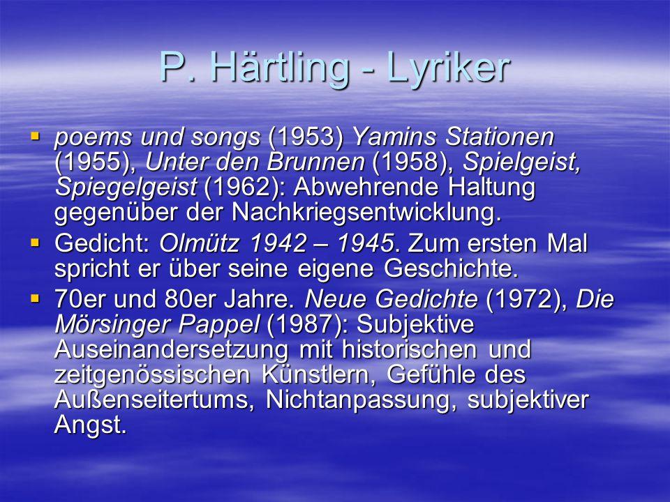 P. Härtling - Lyriker  poems und songs (1953) Yamins Stationen (1955), Unter den Brunnen (1958), Spielgeist, Spiegelgeist (1962): Abwehrende Haltung