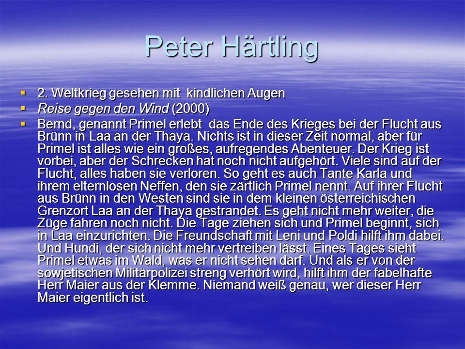 Peter Härtling  2. Weltkrieg gesehen mit kindlichen Augen  Reise gegen den Wind (2000)  Bernd, genannt Primel erlebt das Ende des Krieges bei der F