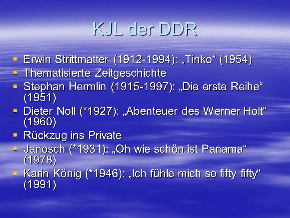"""KJL der DDR  Erwin Strittmatter (1912-1994): """"Tinko"""" (1954)  Thematisierte Zeitgeschichte  Stephan Hermlin (1915-1997): """"Die erste Reihe"""" (1951) """