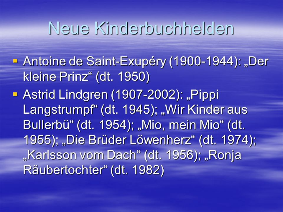 "Neue Kinderbuchhelden  Antoine de Saint-Exupéry (1900-1944): ""Der kleine Prinz"" (dt. 1950)  Astrid Lindgren (1907-2002): ""Pippi Langstrumpf"" (dt. 19"