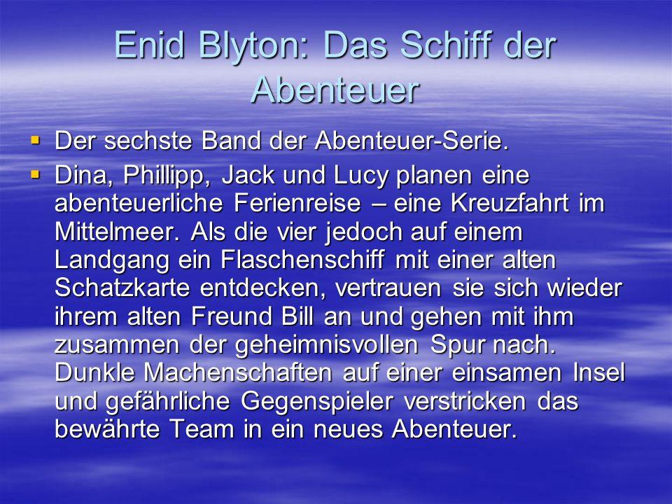 Enid Blyton: Das Schiff der Abenteuer  Der sechste Band der Abenteuer-Serie.  Dina, Phillipp, Jack und Lucy planen eine abenteuerliche Ferienreise –