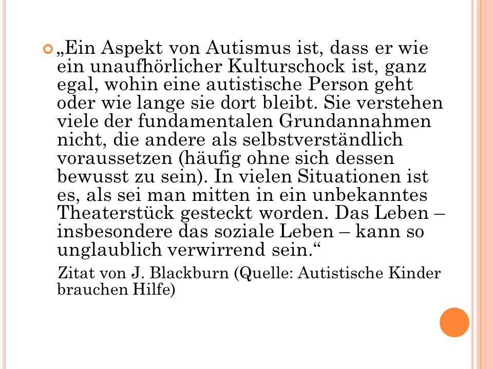 """""""Ein Aspekt von Autismus ist, dass er wie ein unaufhörlicher Kulturschock ist, ganz egal, wohin eine autistische Person geht oder wie lange sie dort b"""