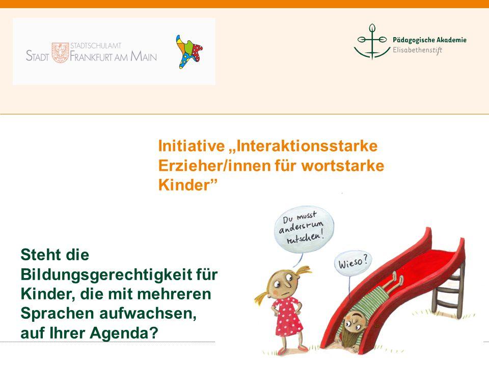 """Initiative """"Interaktionsstarke Erzieher/innen für wortstarke Kinder"""" Steht die Bildungsgerechtigkeit für Kinder, die mit mehreren Sprachen aufwachsen,"""