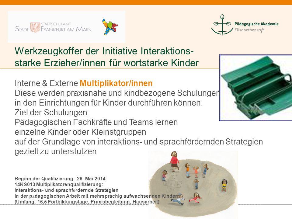Werkzeugkoffer der Initiative Interaktions- starke Erzieher/innen für wortstarke Kinder Interne & Externe Multiplikator/innen Diese werden praxisnahe