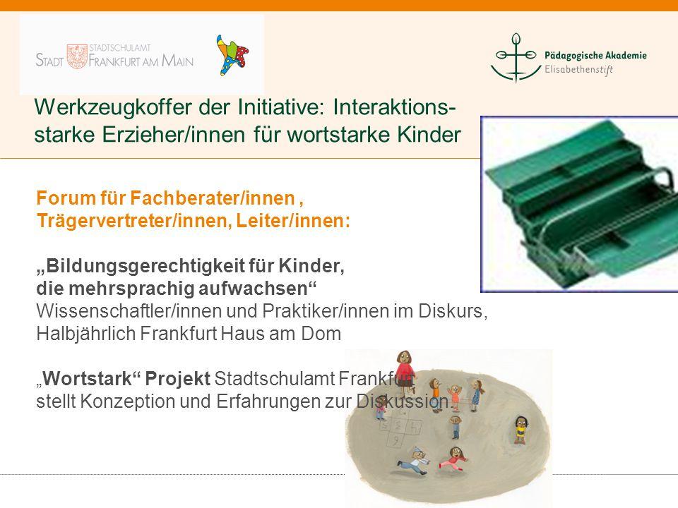 Werkzeugkoffer der Initiative: Interaktions- starke Erzieher/innen für wortstarke Kinder Forum für Fachberater/innen, Trägervertreter/innen, Leiter/in