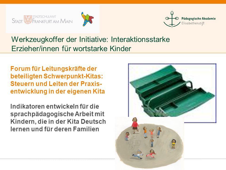 Werkzeugkoffer der Initiative: Interaktionsstarke Erzieher/innen für wortstarke Kinder Forum für Leitungskräfte der beteiligten Schwerpunkt-Kitas: Ste