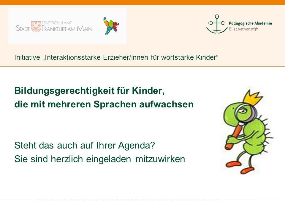 """Initiative """"Interaktionsstarke Erzieher/innen für wortstarke Kinder"""" Bildungsgerechtigkeit für Kinder, die mit mehreren Sprachen aufwachsen Steht das"""