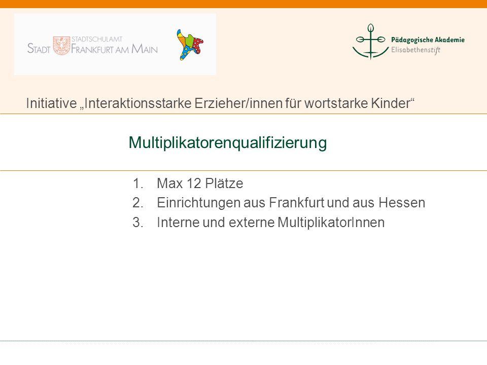 """Multiplikatorenqualifizierung 1.Max 12 Plätze 2.Einrichtungen aus Frankfurt und aus Hessen 3.Interne und externe MultiplikatorInnen Initiative """"Intera"""