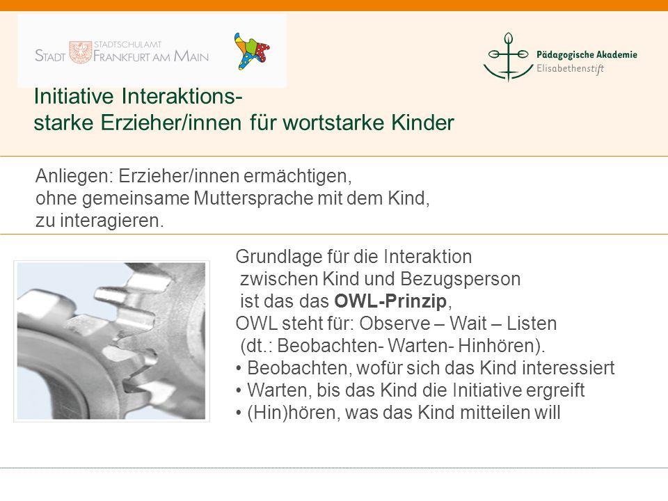 Initiative Interaktions- starke Erzieher/innen für wortstarke Kinder Grundlage für die Interaktion zwischen Kind und Bezugsperson ist das das OWL-Prin