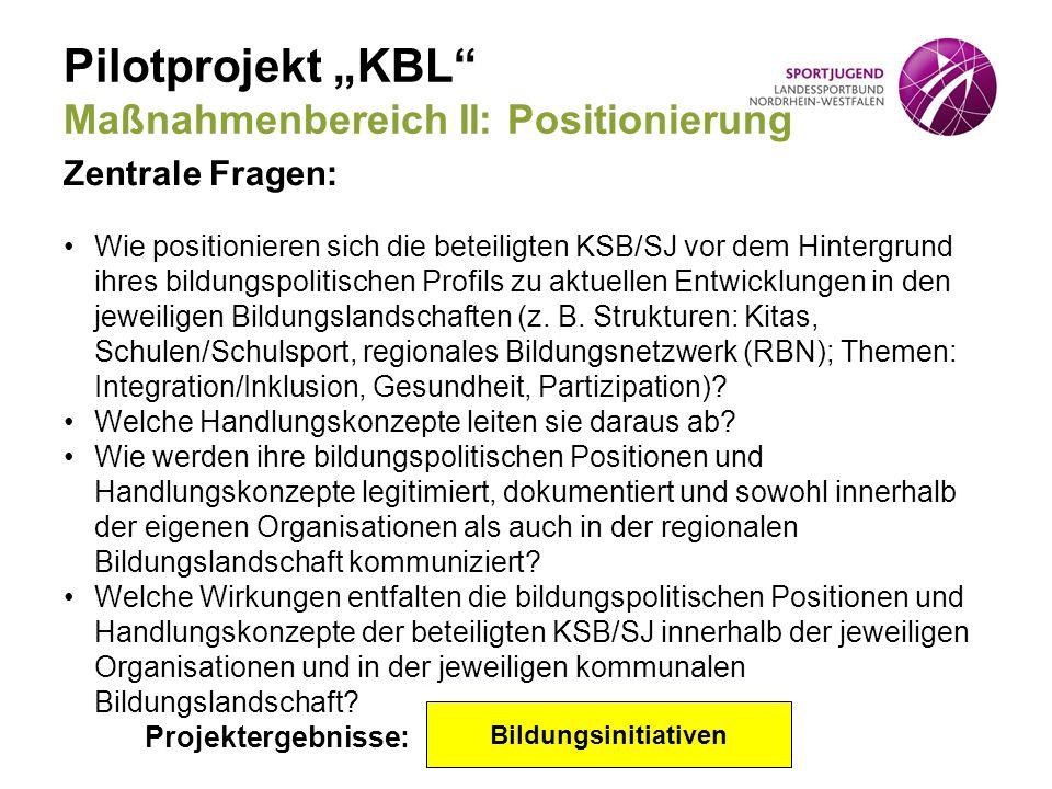 """Pilotprojekt """"KBL"""" Maßnahmenbereich II: Positionierung Zentrale Fragen: Wie positionieren sich die beteiligten KSB/SJ vor dem Hintergrund ihres bildun"""