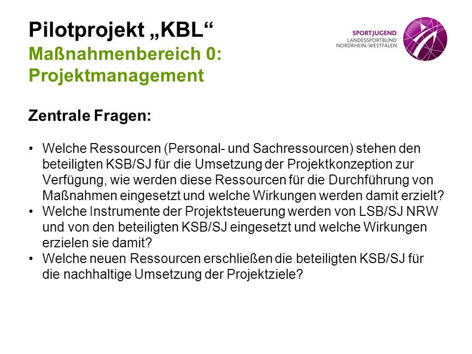 """Pilotprojekt """"KBL"""" Maßnahmenbereich 0: Projektmanagement Zentrale Fragen: Welche Ressourcen (Personal- und Sachressourcen) stehen den beteiligten KSB/"""
