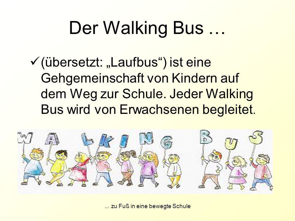 """... zu Fuß in eine bewegte Schule Der Walking Bus … (übersetzt: """"Laufbus"""") ist eine Gehgemeinschaft von Kindern auf dem Weg zur Schule. Jeder Walking"""