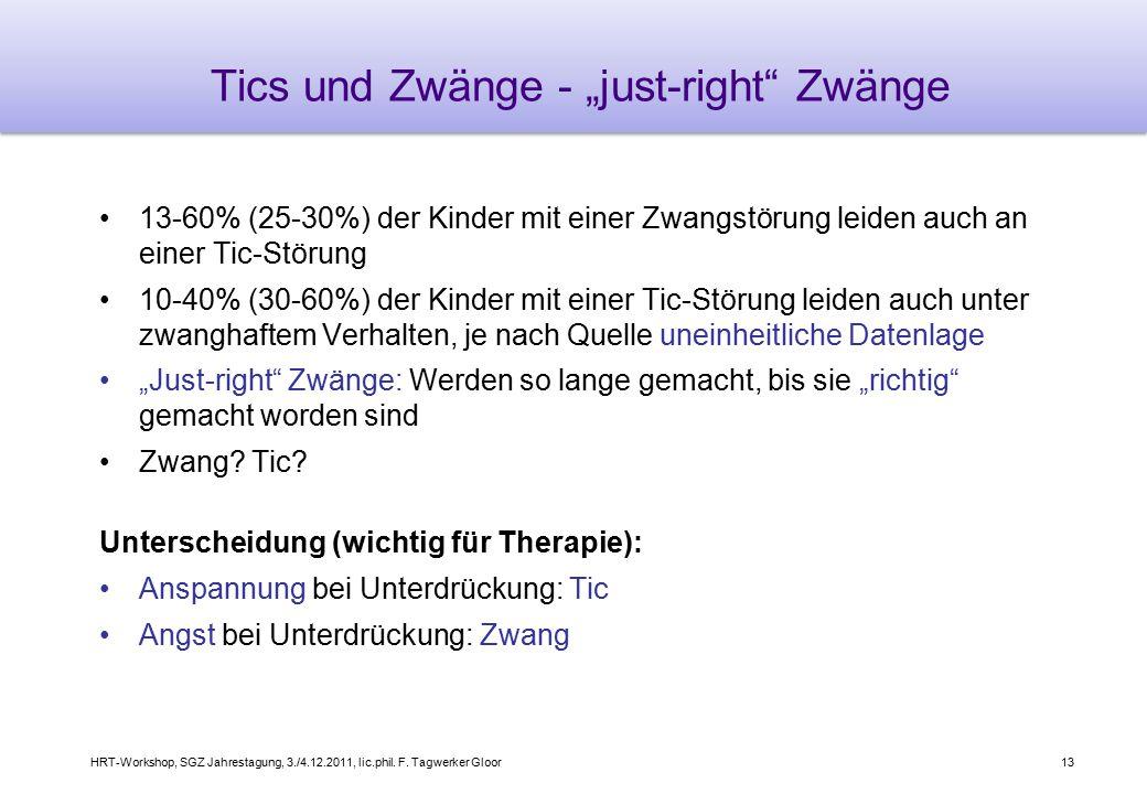 """HRT-Workshop, SGZ Jahrestagung, 3./4.12.2011, lic.phil. F. Tagwerker Gloor13 Tics und Zwänge - """"just-right"""" Zwänge 13-60% (25-30%) der Kinder mit eine"""