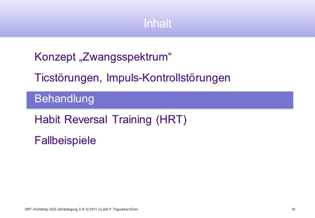 """HRT-Workshop, SGZ Jahrestagung, 3./4.12.2011, lic.phil. F. Tagwerker Gloor19 Konzept """"Zwangsspektrum"""" Ticstörungen, Impuls-Kontrollstörungen Behandlun"""