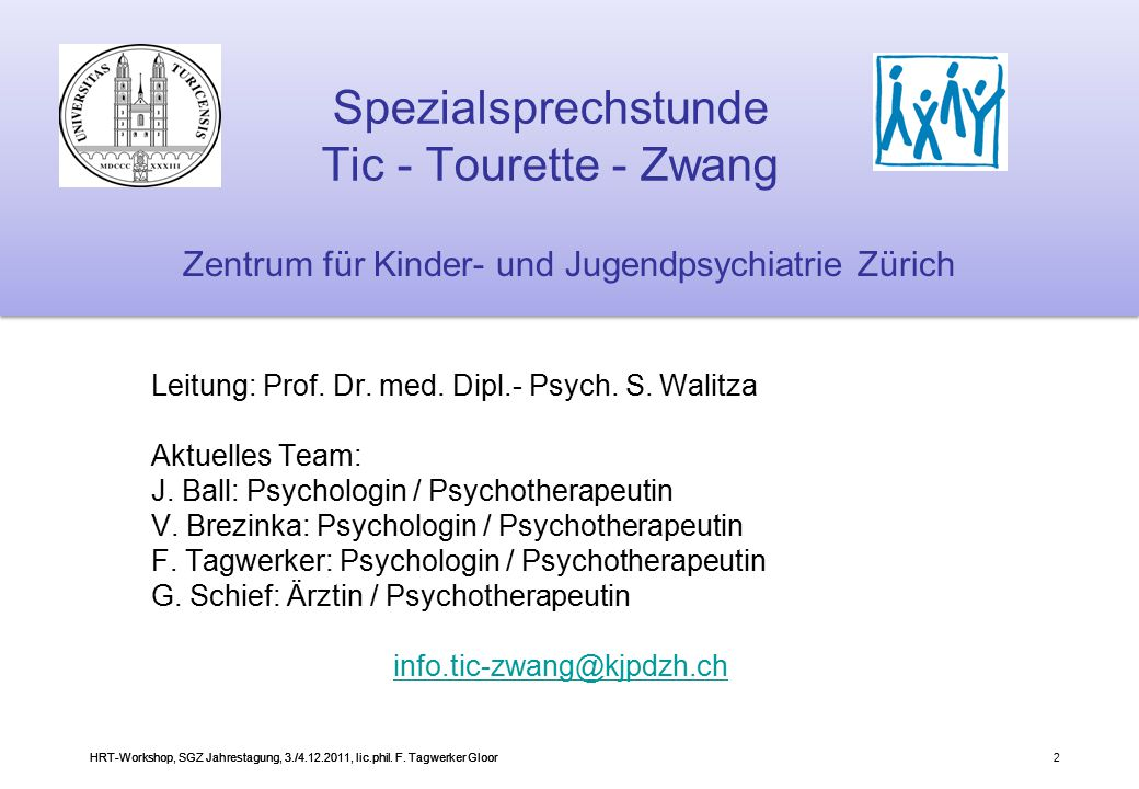 HRT-Workshop, SGZ Jahrestagung, 3./4.12.2011, lic.phil. F. Tagwerker Gloor2 Spezialsprechstunde Tic - Tourette - Zwang Zentrum für Kinder- und Jugendp