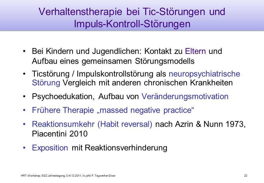 HRT-Workshop, SGZ Jahrestagung, 3./4.12.2011, lic.phil. F. Tagwerker Gloor22 Verhaltenstherapie bei Tic-Störungen und Impuls-Kontroll-Störungen Bei Ki