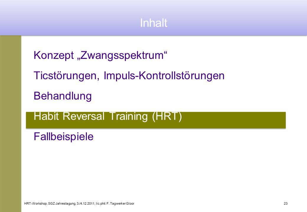 """HRT-Workshop, SGZ Jahrestagung, 3./4.12.2011, lic.phil. F. Tagwerker Gloor23 Konzept """"Zwangsspektrum"""" Ticstörungen, Impuls-Kontrollstörungen Behandlun"""