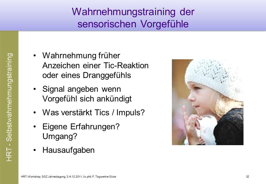 HRT-Workshop, SGZ Jahrestagung, 3./4.12.2011, lic.phil. F. Tagwerker Gloor32 Wahrnehmungstraining der sensorischen Vorgefühle Wahrnehmung früher Anzei