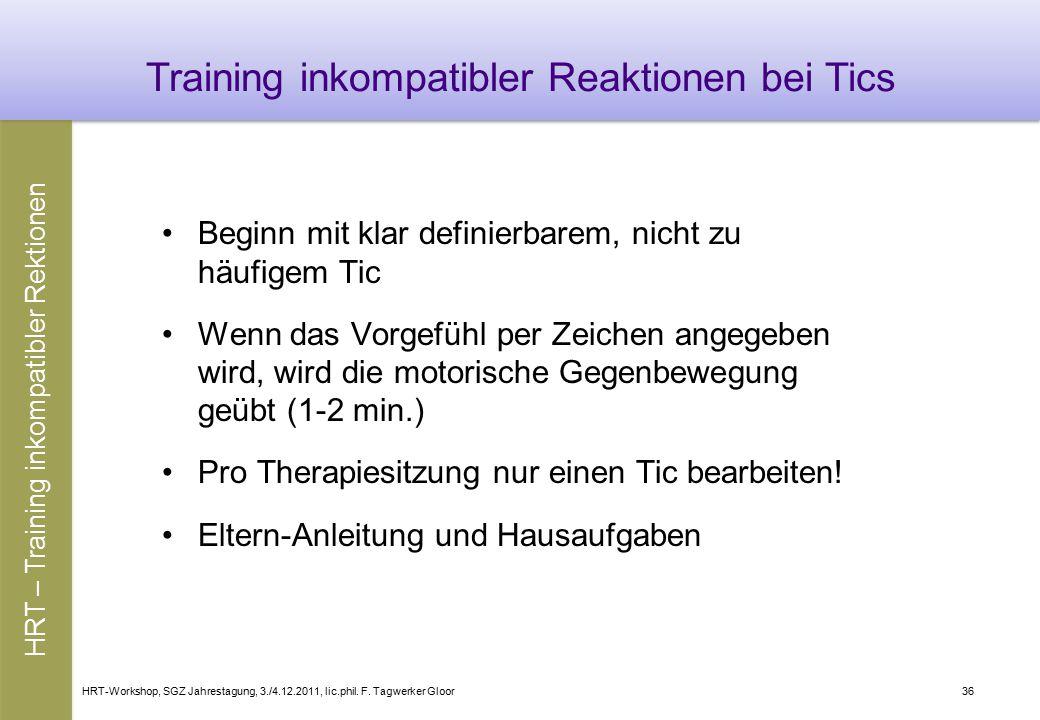 HRT-Workshop, SGZ Jahrestagung, 3./4.12.2011, lic.phil. F. Tagwerker Gloor36 Training inkompatibler Reaktionen bei Tics Beginn mit klar definierbarem,