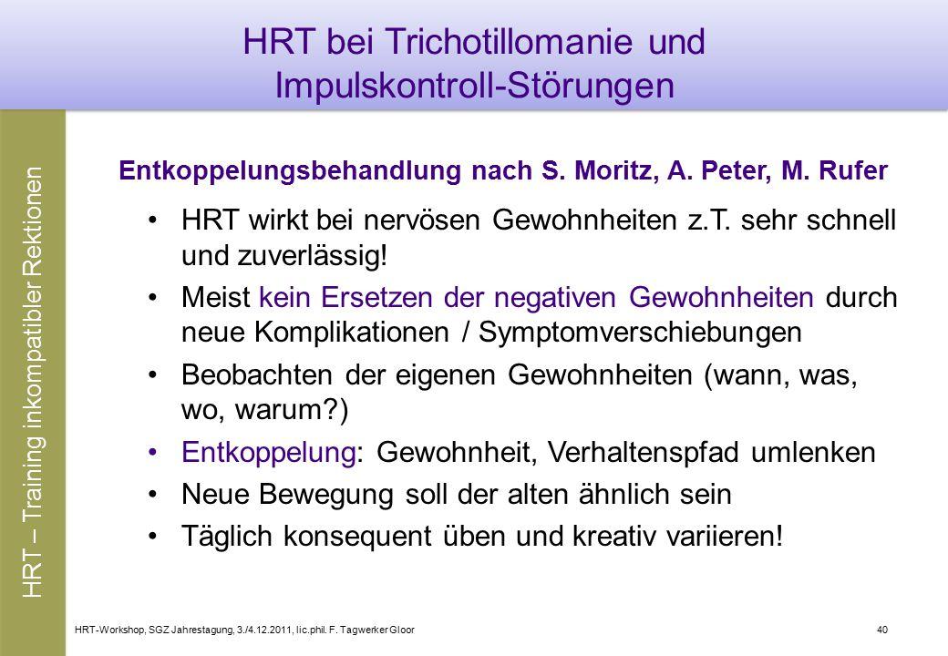 HRT-Workshop, SGZ Jahrestagung, 3./4.12.2011, lic.phil. F. Tagwerker Gloor40 HRT bei Trichotillomanie und Impulskontroll-Störungen HRT wirkt bei nervö