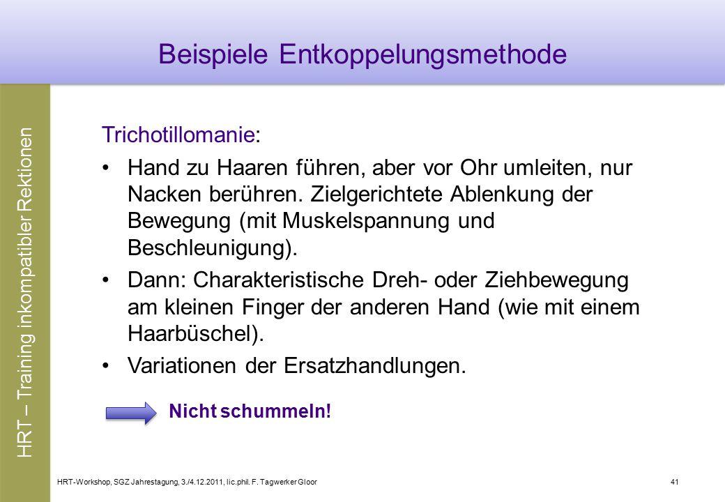 HRT-Workshop, SGZ Jahrestagung, 3./4.12.2011, lic.phil. F. Tagwerker Gloor41 Beispiele Entkoppelungsmethode Trichotillomanie: Hand zu Haaren führen, a